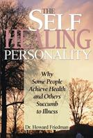 The Self-Healing Personality: Why Some People Achieve Health and Others Succumb to Illness 0805009760 Book Cover