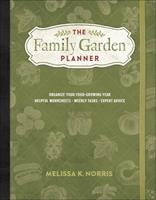 The Family Garden Planner: Organize Your Food-Growing Year   •Helpful Worksheets  •Weekly Tasks •Expert Advice