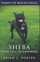 Sheba: From Hell to Happiness 1542776147 Book Cover