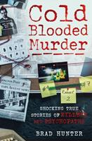 Cold Blooded Murder: Shocking True Stories of Killers and Psychopaths 191354351X Book Cover