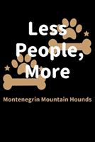 Less People, More Montenegrin Mountain Hounds: Journal (Diary, Notebook) Funny Dog Owners Gift for Montenegrin Mountain Hound Lovers 1708227997 Book Cover