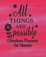 Christian Planner For Women - All Things Are Possible: 2020 Monthly Agenda Christian Family Organiser, Prayer Journal and Sermon Tracker Diary For Women Teens Girls 1709976535 Book Cover