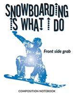 Snowboarding Is What I Do School Composition Wide-Lined Notebook: Front side grab (Sports Composition Notebook) 1710077468 Book Cover