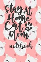 Stay At Home Cat Mom - Notebook: Cute Cat Themed Notebook Gift For Women 110 Blank Lined Pages With Kitty Cat Quotes 1710292326 Book Cover