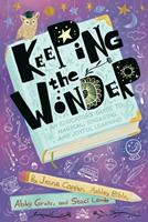 Keeping the Wonder: An Educator's Guide to Magical, Engaging, and Joyful Learning 1951600878 Book Cover