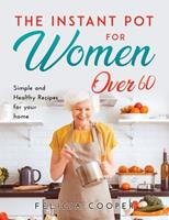 The Instant Pot Cookbook for Women Over 60: Simple and Healthy Recipes for your home 1667118005 Book Cover