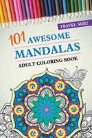 Travel Size! 101 Awesome Mandalas Adult Coloring Book: 101 Coloring Pages with Shapes and Butterflies, for Stress Relief, Peace and Relaxation Gift for Men, Women, Kids - 104 pages - 6x9 Easy Carry Co 1074645812 Book Cover