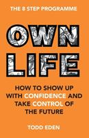 Own Life: How to Show Up with Confidence and Take Control of the Future 191631760X Book Cover