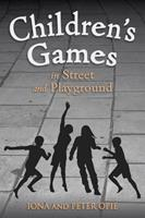 Children's Games in Street and Playground: Chasing, Catching, Seeking, Hunting, Racing, Dueling, Exerting, Daring, Guessing, Acting, and Pretending. (Oxford Paperback Reference) 1782500324 Book Cover