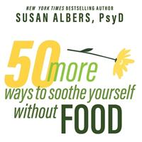 50 More Ways to Soothe Yourself Without Food: Mindfulness Strategies to Cope with Stress and End Emotional Eating 1799992578 Book Cover