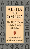 Alpha to Omega: The Life and Times of the Greek Alphabet 1567921019 Book Cover