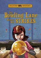 Field Trip Mysteries: The Bowling Lane Without Any Strikes 143426212X Book Cover