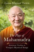 The Play of Mahamudra: Spontaneous Teachings on Virupa's Mystical Songs 1614297037 Book Cover