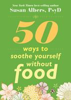 50 Ways To Soothe Yourself Without Food 1572246766 Book Cover