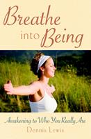 Breathe into Being: Awakening to Who You Really Are 0835608727 Book Cover