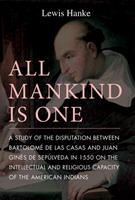 All Mankind Is One: A Study of the Disputation Between Bartolome De Las Casas and Juan Gines De Sepulveda in 1550 on the Intellectual and Religious 0875805639 Book Cover