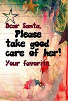 dear santa please take care of her merry christmas and happy new year notebook gift for her: Journal with blank Lined pages for journaling, note taking and jotting down ideas and thoughts 1671050789 Book Cover