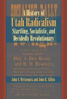 History of Utah Radicalism: Startling, Socialistic, and Decidedly Revolutionary 0874218144 Book Cover