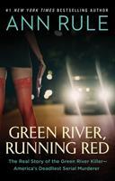 Green River, Running Red: The Real Story of the Green River Killer--America's Deadliest Serial Murderer