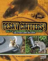 Pesky Critters!: Squirrels, Raccoons, and Other Furry Invaders 1476501416 Book Cover