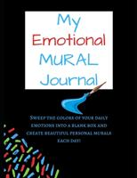 My Emotional Mural Journal: Sweep the colors of your daily emotions into a blank box and create beautiful personal murals each day! (Journal size 8.5x11) 165667162X Book Cover