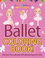 Ballet Coloring Book! Discover This Collection Of Coloring Pages For Girls 1641938102 Book Cover