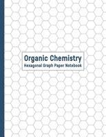 Organic Chemistry Hexagonal Graph Paper Notebook: Chemistry Drawing Paper; Small Chemistry Structure Drawing Hexagon Paper; Hex Paper; Hexagon Paper Templates; Chemistry Notebook; Chemist Journal; Sci 1096914905 Book Cover