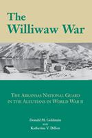 The Williwaw War: The Arkansas National Guard in the Aleutians in World War II 1557282420 Book Cover