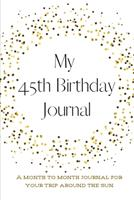 My 45th Birthday Journal: A month to month Journal for your trip around the sun 1657634086 Book Cover