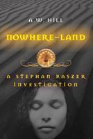 Nowhere Land: A Stephan Raszer Investigation 1582434980 Book Cover