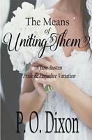 The Means of Uniting Them: A Jane Austen Pride and Prejudice Variation 1074163397 Book Cover