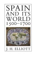 Spain and Its World, 1500-1700: Selected Essays 0300048637 Book Cover