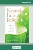 Natural Pain Relief: How to Soothe and Dissolve Physical Pain with Mindfulness (16pt Large Print Edition) 0369321952 Book Cover