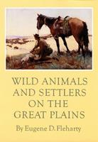 Wild Animals and Settlers on the Great Plains 0806127090 Book Cover