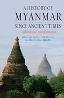 A History of Myanmar since Ancient Times: Traditions and Transformations 1861899017 Book Cover