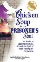 Chicken Soup for the Prisoner's Soul: 101 Stories to Open the Heart and Rekindle the Spirit of Hope, Healing and Forgiveness (Chicken Soup for the Soul) 1558748369 Book Cover