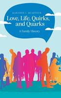 Love, Life, Quirks, and Quarks: A Family History 0578960095 Book Cover