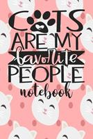 Cats Are My Favorite People - Notebook: Cute Cat Themed Notebook Gift For Women 110 Blank Lined Pages With Kitty Cat Quotes 1710292172 Book Cover