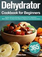 Dehydrator Cookbook for Beginners: 365-Day Healthy, Delicious Recipes to Dehydrate Fruit, Vegetables, Meat & More The Must-Have Bible for Beginners and Advanced Users 1803800224 Book Cover