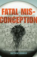 Fatal Misconception: The Struggle to Control World Population 0674034600 Book Cover