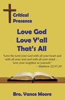 Critical Presence: Love God, Love Y'all, That's All 1630664847 Book Cover