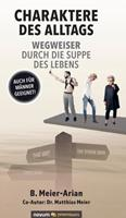 Charaktere des Alltags - Wegweiser durch die Suppe des Lebens: Auch fr Mnner geeignet! 3903271934 Book Cover