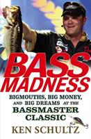 Bass Madness: Bigmouths, Big Money, and Big Dreams at the Bassmaster Classic 0471746274 Book Cover