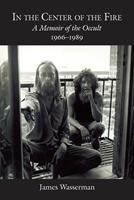In the Center of the Fire: A Memoir of the Occult 1966-1989 0892542012 Book Cover