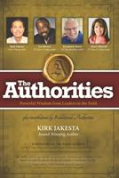 The Authorities - Kirk Jakesta: Powerful Wisdom from Leaders in the Field 1772773093 Book Cover