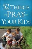 52 Things to Pray for Your Kids 0736960295 Book Cover