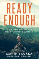 Ready Enough: Your 7-Step Guide for Life's Hardest Decisions 1737448017 Book Cover