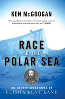 Race to the Polar Sea: The Heroic Adventures of Elisha Kent Kane 1582434409 Book Cover