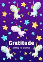 Gratitude Journal for Beginners: Pretty Unicorns Daily Kids Learning Book Teach Your Children Positive Thinking Journaling Prompt Book Happiness Notebook Grateful for Writing Mindfulness Workbook 1704250188 Book Cover