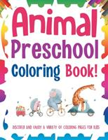 Animal Preschool Coloring Book! Discover And Enjoy A Variety Of Coloring Pages For Kids null Book Cover